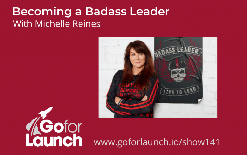 Becoming a Badass Leader on Go For Launch